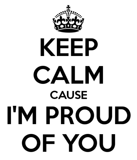 542658227-keep-calm-cause-i-m-proud-of-you