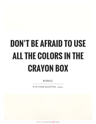 dont-be-afraid-to-use-all-the-colors-in-the-crayon-box-quote-1